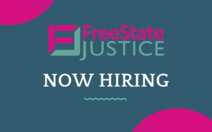 FreeState Justice Logo. Now Hiring
